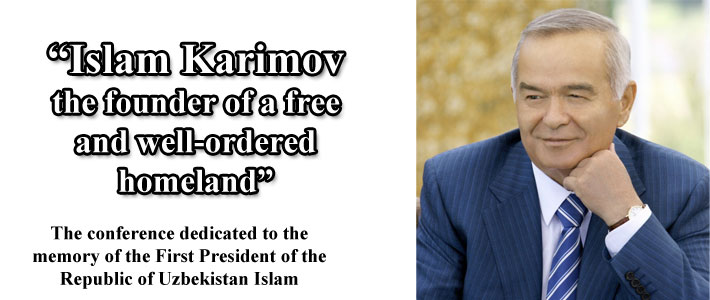 "The conference on theme: ""Islam Karimov – the founder of a free and well-ordered homeland"""